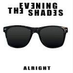 THE EVENING SHADES - Alright