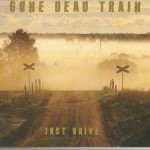 GONE DEAD TRAIN - Just Drive