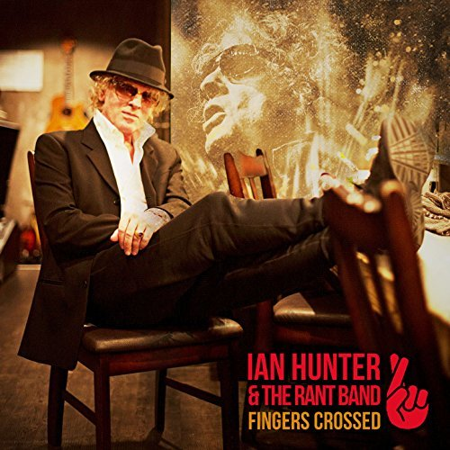 IAN HUNTER AND THE RANT BAND- Fingers Crossed