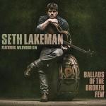 SETH LAKEMAN featuring WILDWOOD KIN Ballads Of The Broken Few