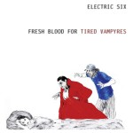ELECTRIC SIX – Fresh Blood For Tired Vampyres