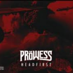 PROWESS - Headfirst