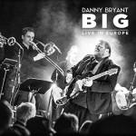 DANNY BRYANT – BIG, Live in Europe
