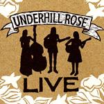 UNDERHILL ROSE  Live