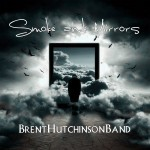 BRENT HUTCHINSON BAND – Smoke And Mirrors