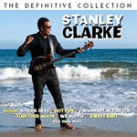 STANLEY CLARKE - The Definitive Collection