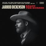 JARROD DICKENSON – Ready The Horses