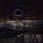 Black Cat Bones - Down To The River