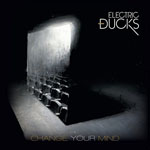 ELECTRIC DUCKS - Change Your Mind