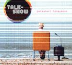 TALK-SHOW Permanent Honeymoon