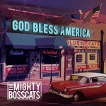 THE MIGHTY BOSSCATS – God Bless America