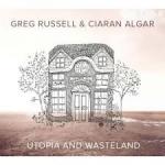 GREG RUSSELL & CIARAN ALGAR Utopia and Wasteland