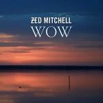 Zed Mitchell - WOW
