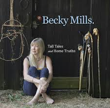 BECKY MILLS - Tall Tales And Home Truths