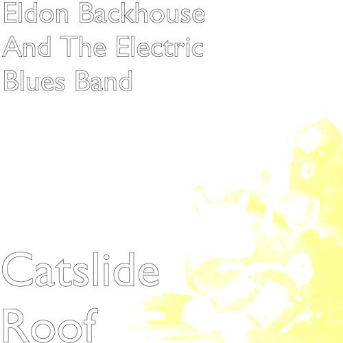 ELDON BACKHOUSE AND THE ELECTRIC BLUES BAND - Catalida Roof
