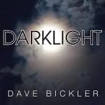 DAVE BICKLER - Darklight