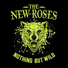 THE NEW ROSES - Nothing But Wild