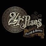 24 Pesos - Flesh & Bones
