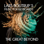 LARS BOUTRUP'S MUSIC FOR KEYBOARDS - The Great Beyond