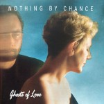 NOTHING BY CHANCE - Ghosts Of Love