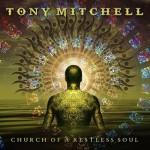 TONY MITCHELL – Church Of A Restless Soul