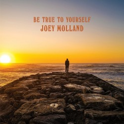 JOEY MOLLAND – Be True To Yourself