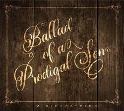 JIM KIRKPATRICK – Ballad of a Prodigal Son