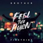 BROTHER FIRETRIBE- Feel the Burn