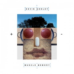 KEVIN GODLEY – Muscle Memory