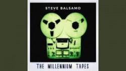 STEVE BALSAMO – The Millennium Tapes