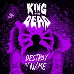 KING OF THE DEAD – Destroy My Name