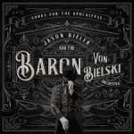 JASON BIELER & THE BARON VON BIELSKI ORCHESTRA – Songs For The Apocalypse