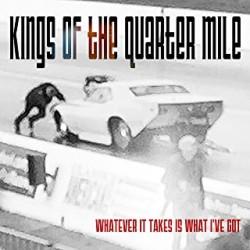 Kings Of The Quarter Mile - Whatever It Takes I've Got