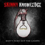 SKINNY KNOWLEDGE – Don't Turn Out the Lights