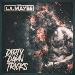 THE L.A. MAYBE - Dirty Damn Tricks
