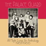 THE PALACE GUARD – All Night Long An Anthology 1965-1966