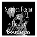 Stephen Foster & Howler - Southern