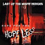 The Last Of The Misfit Heroes - Hope For The Hopeless