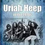 Decades- Uriah Heep in the 1970s by Steve Pilkington