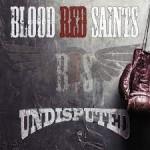 BLOOD RED SAINTS- Undisputed