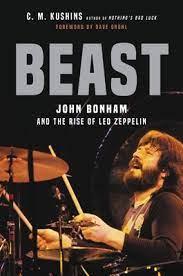 BEAST – JOHN BONHAM & THE RISE OF LED ZEPPELIN by CM Kuskins